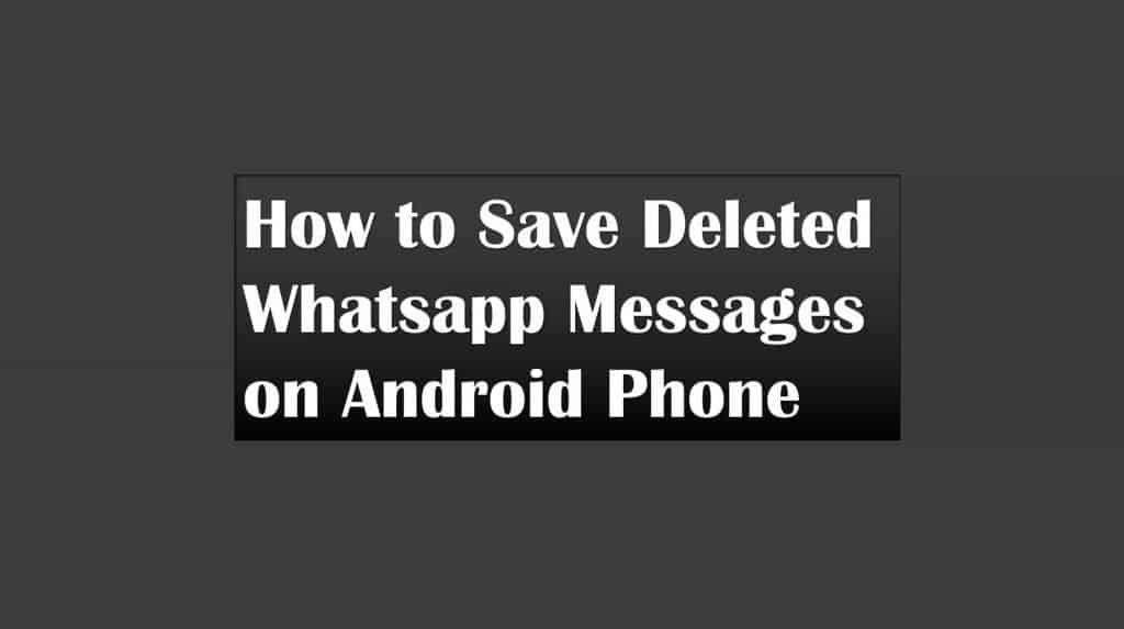 How to Save Deleted Whatsapp Messages on Android