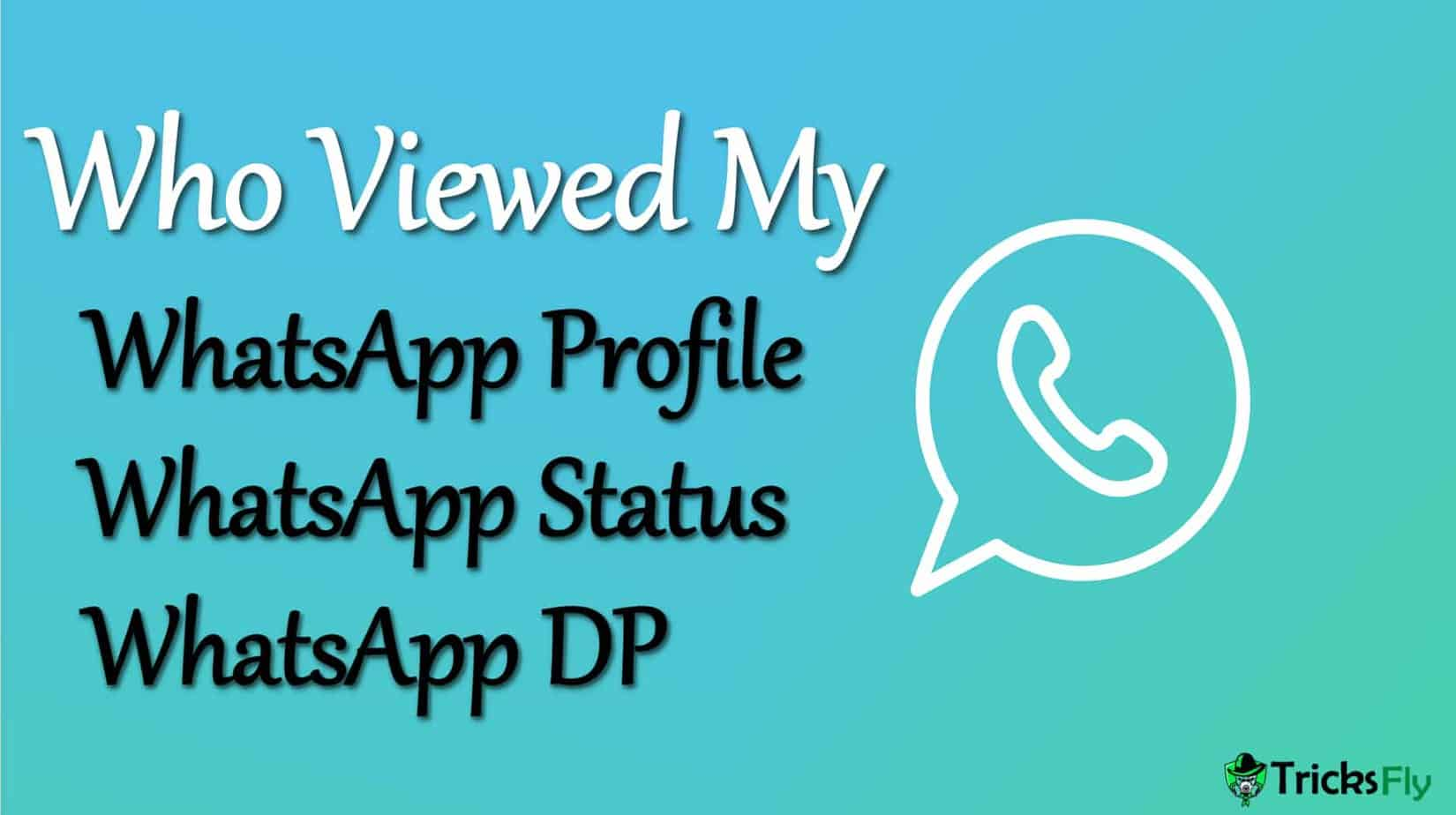 WHO VIEWED MY WHATSAPP PROFILE, STATUS, DP